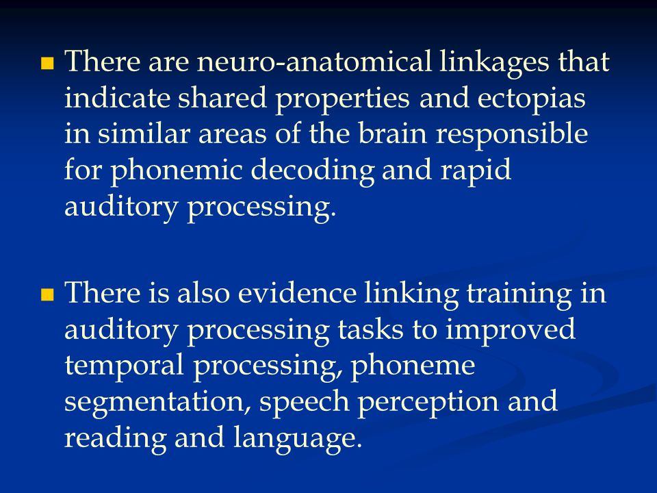 There are neuro-anatomical linkages that indicate shared properties and ectopias in similar areas of the brain responsible for phonemic decoding and rapid auditory processing.