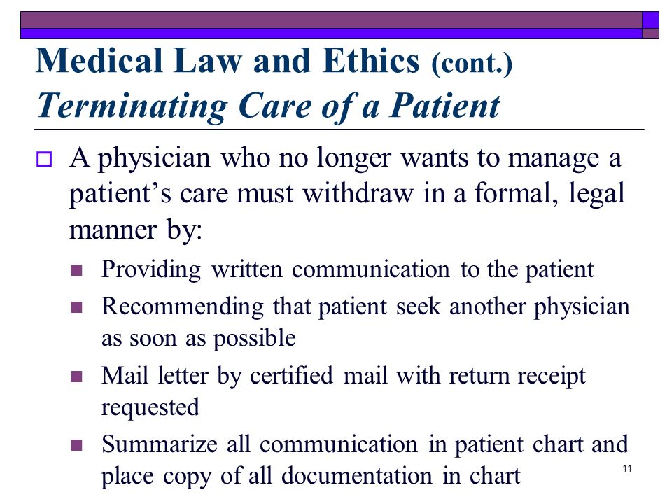 Medical Law and Ethics (cont.) Terminating Care of a Patient