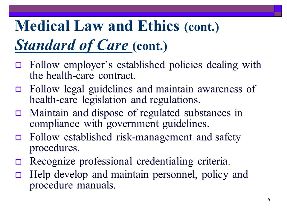 Medical Law and Ethics (cont.) Standard of Care (cont.)