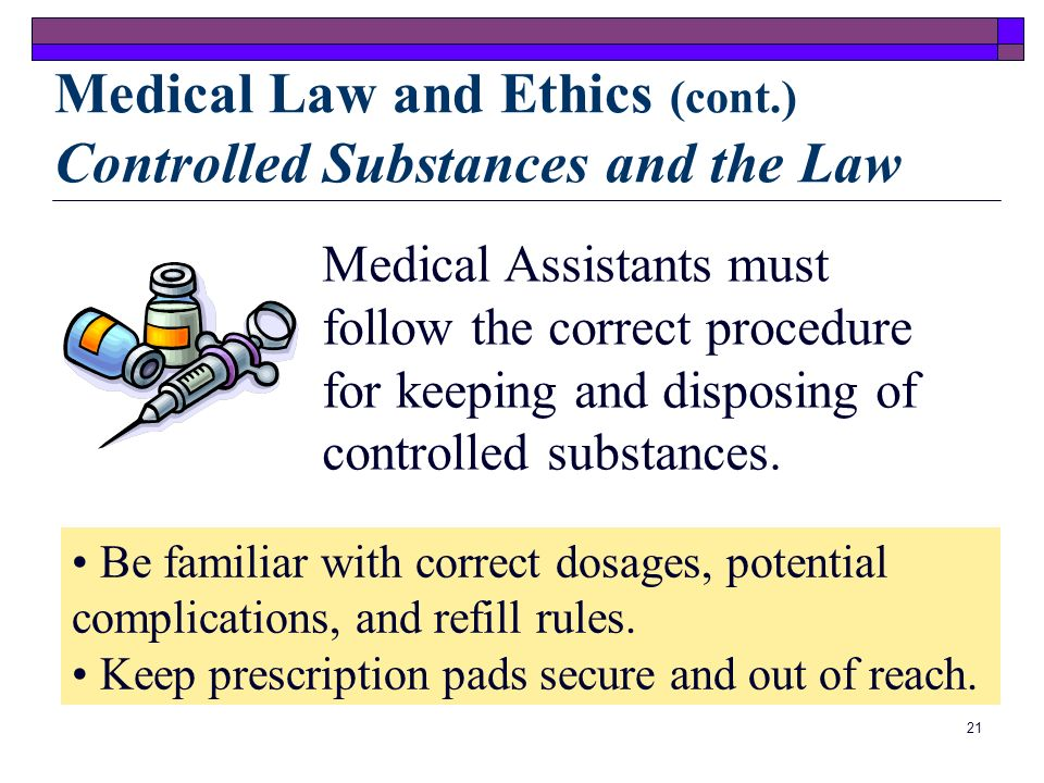 Medical Law and Ethics (cont.) Controlled Substances and the Law