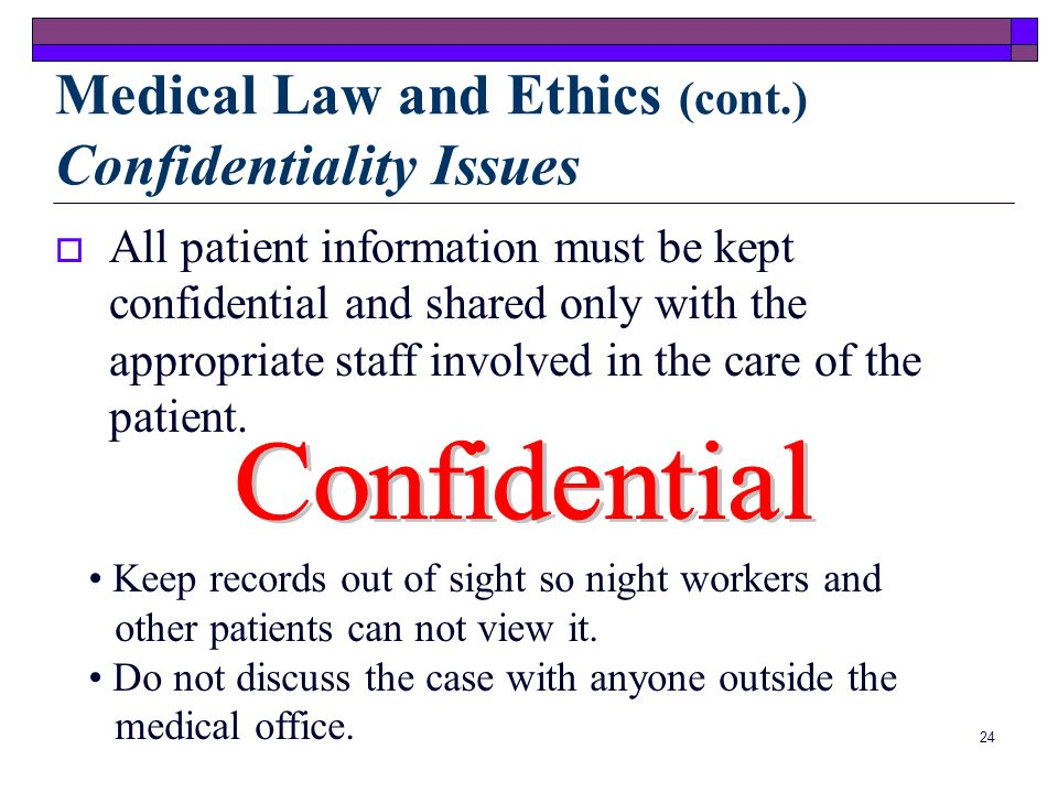 Medical Law and Ethics (cont.) Confidentiality Issues