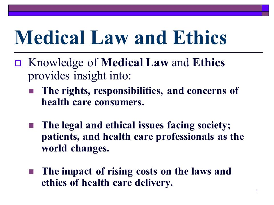 Medical Law and EthicsKnowledge of Medical Law and Ethics provides insight into: