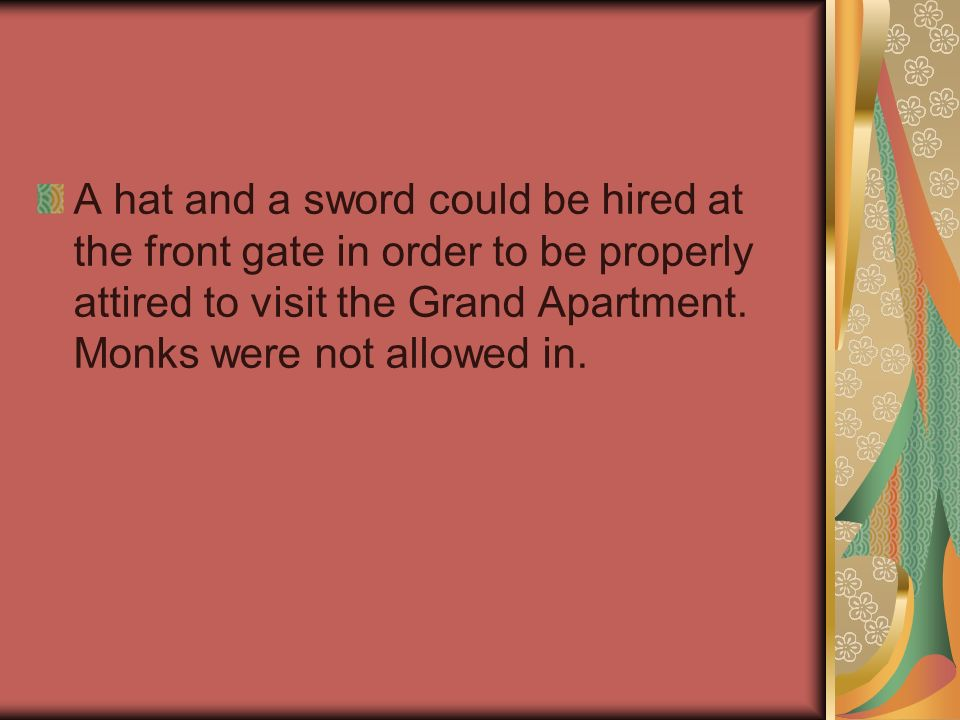 A hat and a sword could be hired at the front gate in order to be properly attired to visit the Grand Apartment.