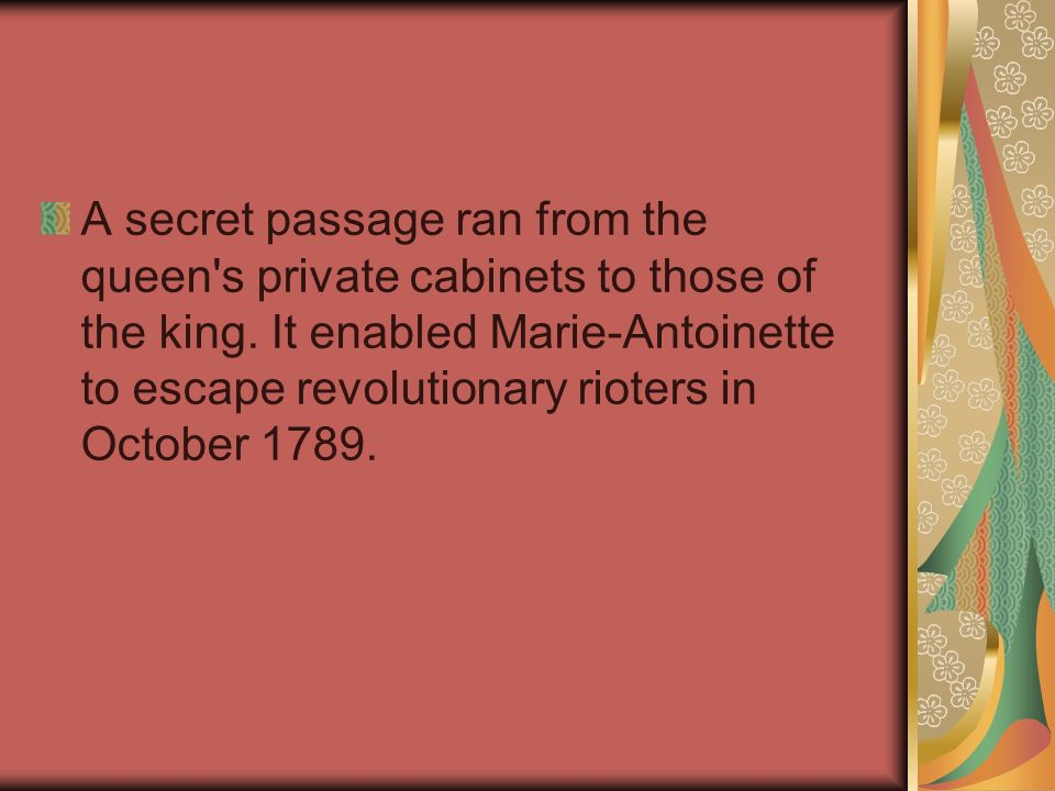 A secret passage ran from the queen s private cabinets to those of the king.