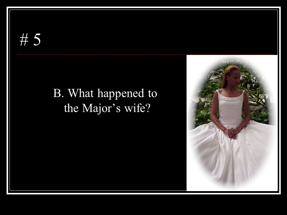 # 5 B. What happened to the Major's wife