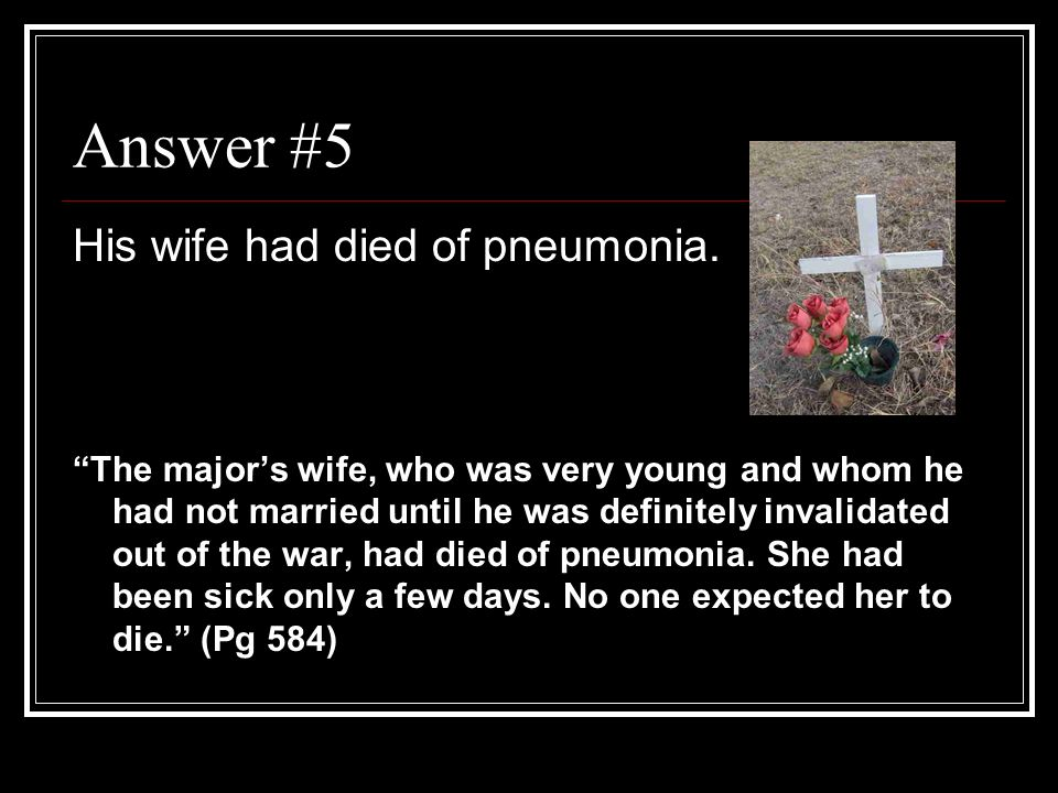 Answer #5 His wife had died of pneumonia.