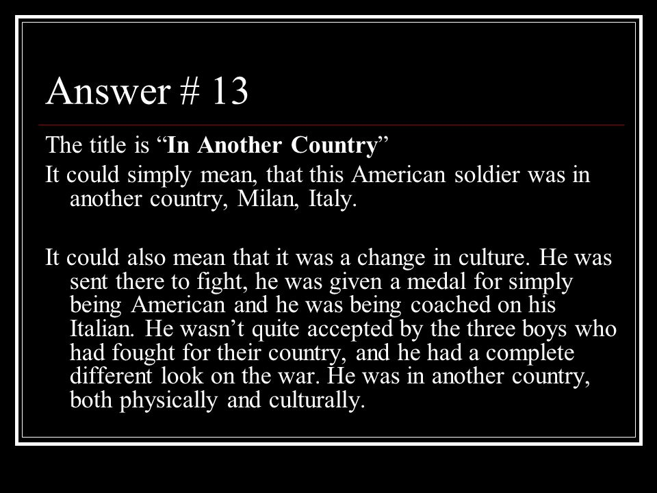 Answer # 13 The title is In Another Country