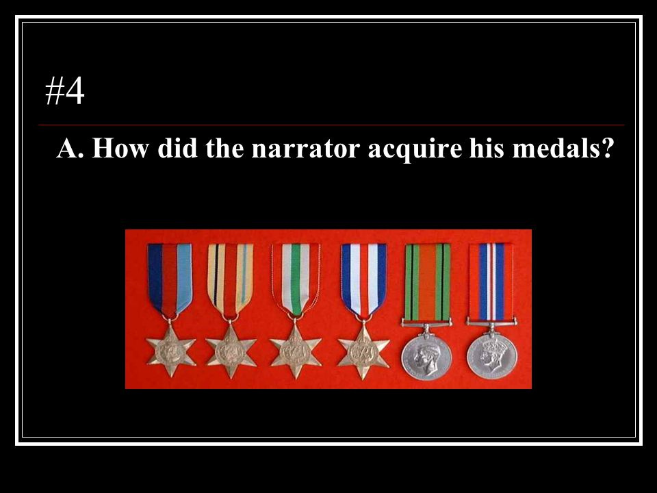 #4 A. How did the narrator acquire his medals