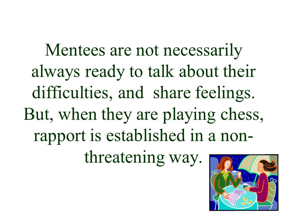 Mentees are not necessarily always ready to talk about their difficulties, and share feelings.