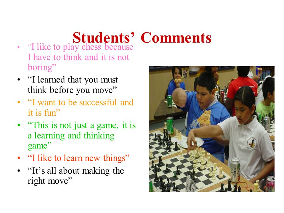 Students' Comments I learned that you must think before you move