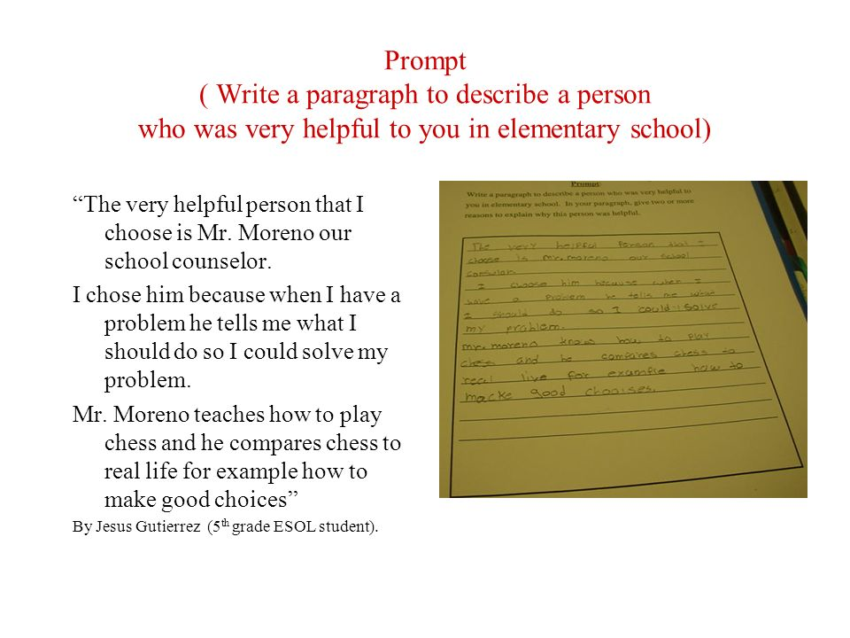 Prompt ( Write a paragraph to describe a person who was very helpful to you in elementary school)