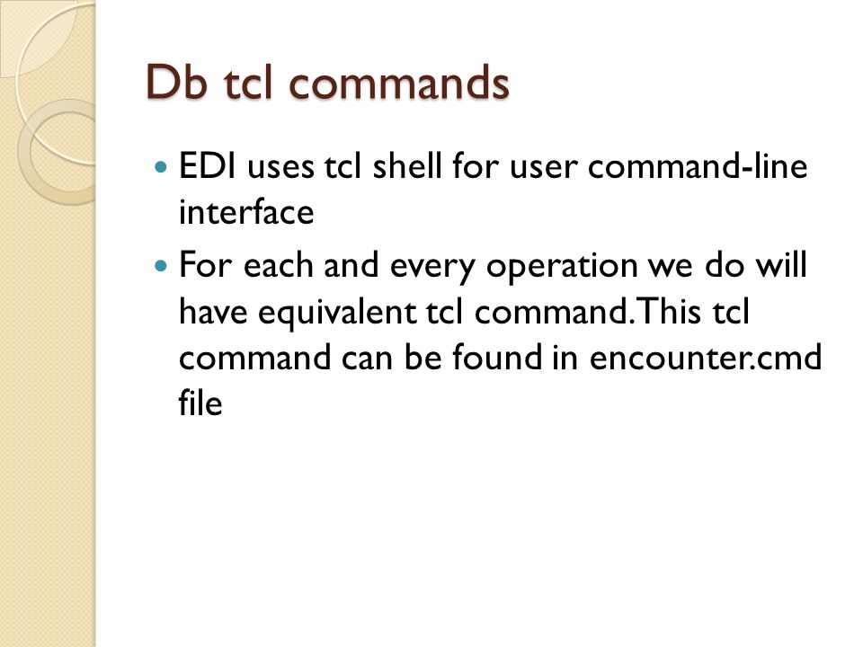 Db tcl commands EDI uses tcl shell for user command-line interface