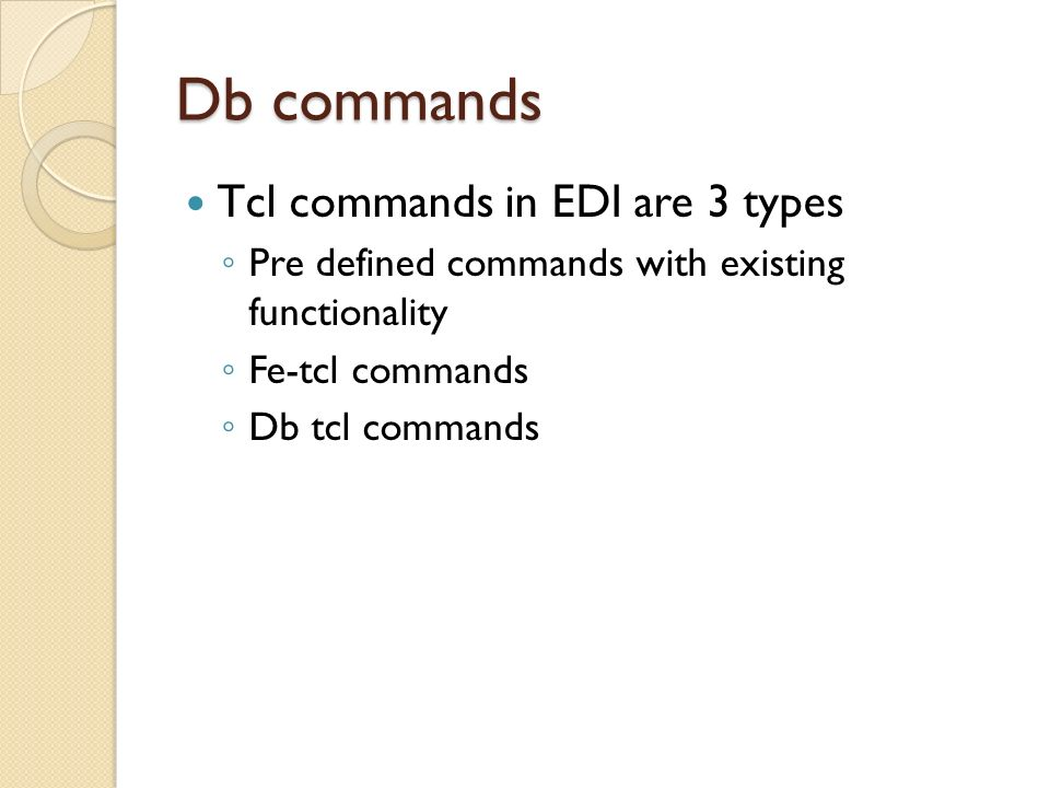 Db commands Tcl commands in EDI are 3 types