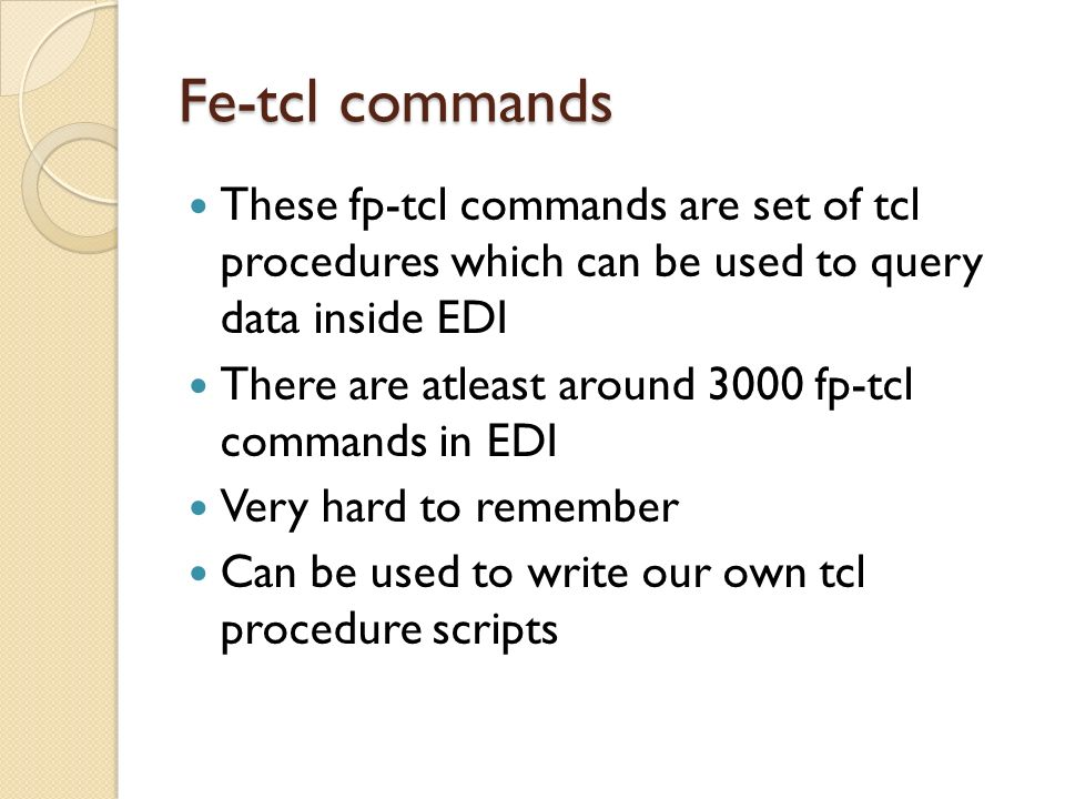 Fe-tcl commands These fp-tcl commands are set of tcl procedures which can be used to query data inside EDI.