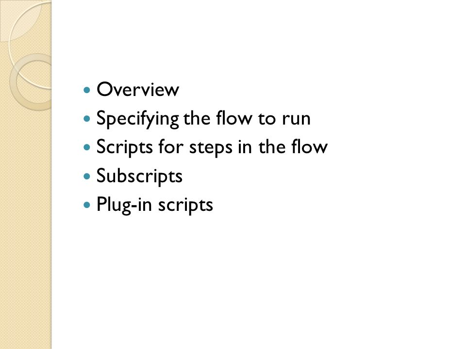 Overview Specifying the flow to run Scripts for steps in the flow Subscripts Plug-in scripts
