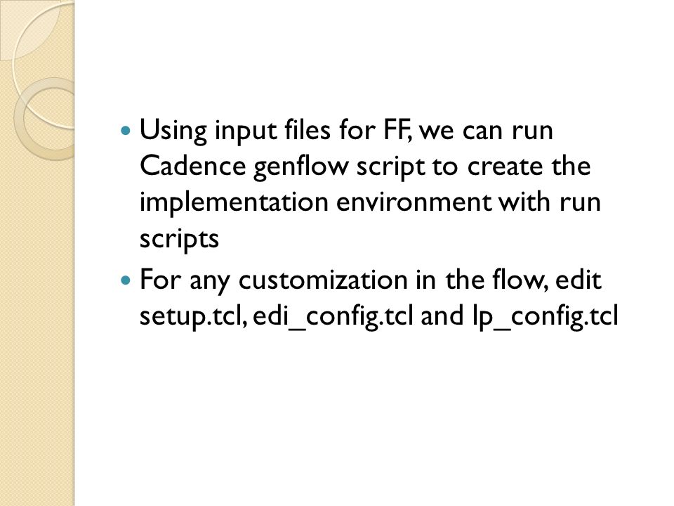 Using input files for FF, we can run Cadence genflow script to create the implementation environment with run scripts