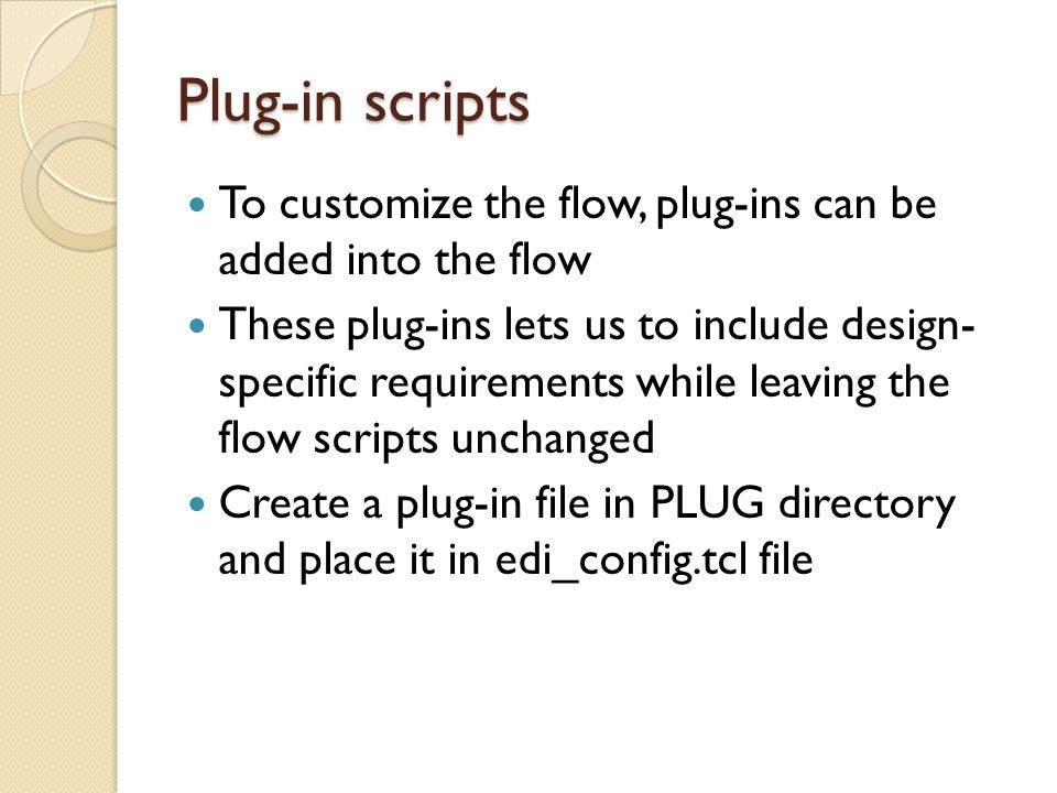 Plug-in scripts To customize the flow, plug-ins can be added into the flow.