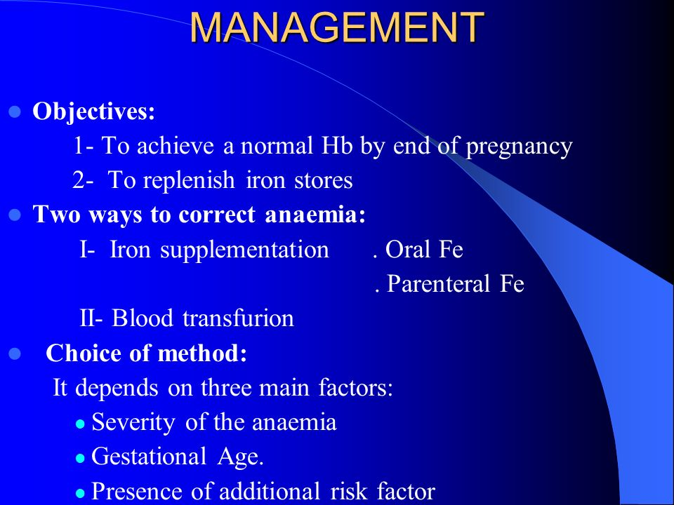 MANAGEMENT Objectives: 1- To achieve a normal Hb by end of pregnancy