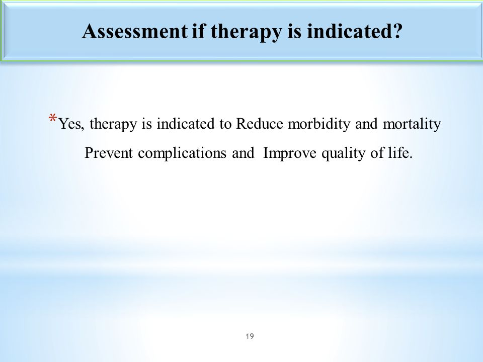 Assessment if therapy is indicated