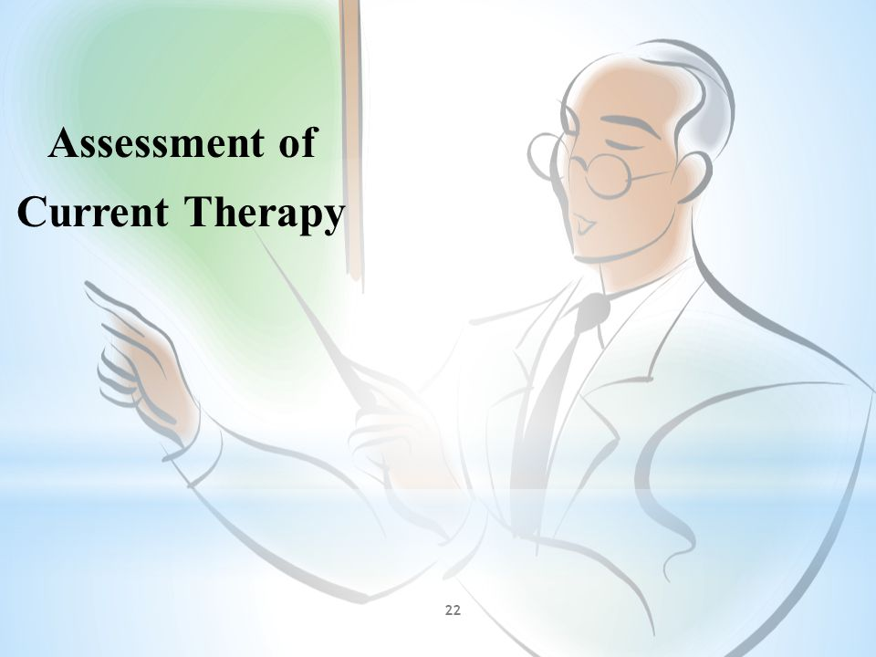 Assessment of Current Therapy