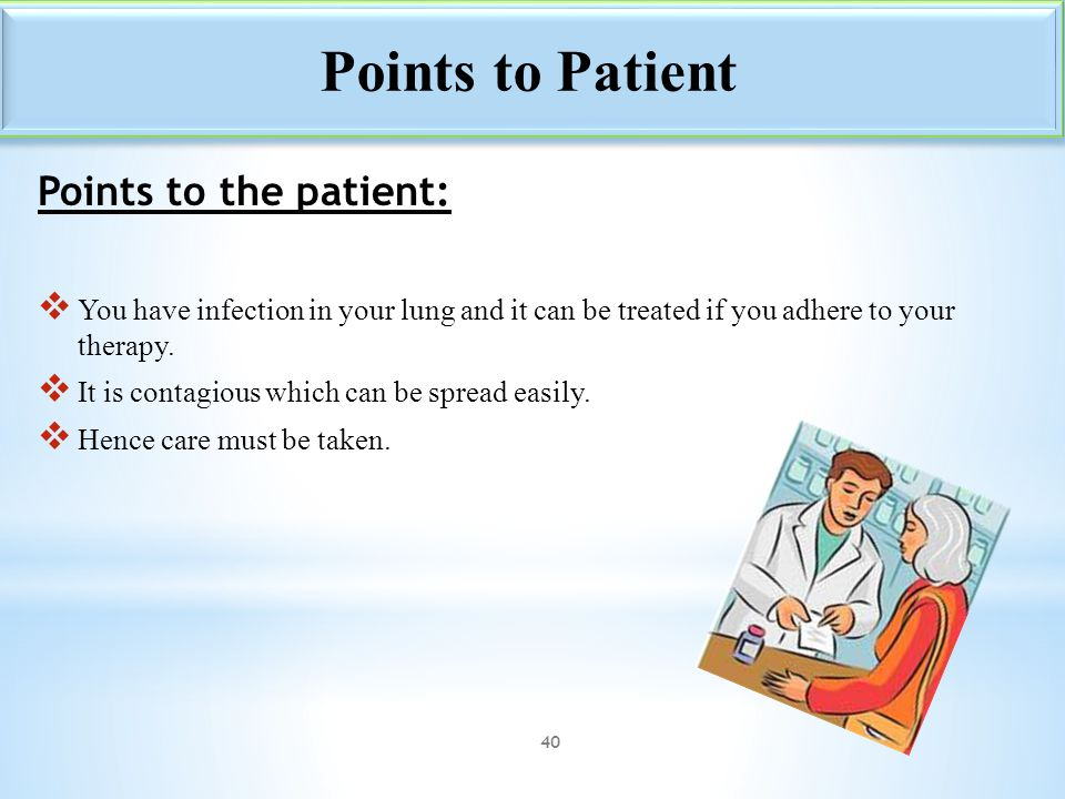 Points to Patient Points to the patient: