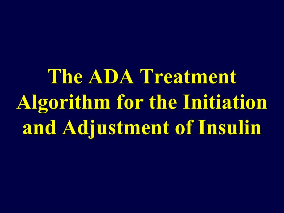 The ADA Treatment Algorithm for the Initiation and Adjustment of Insulin