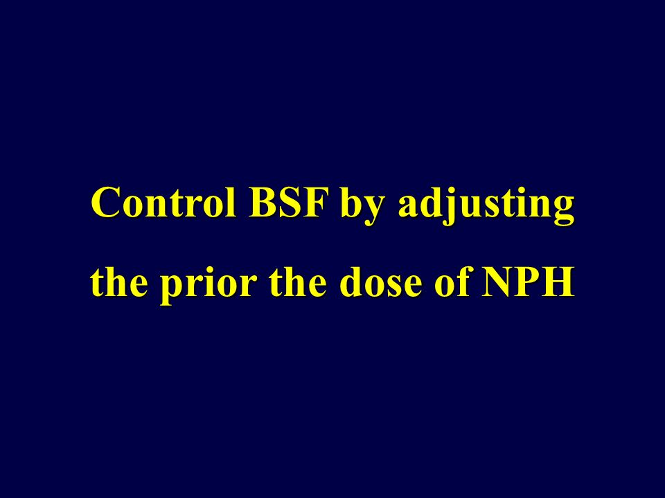 Control BSF by adjusting the prior the dose of NPH