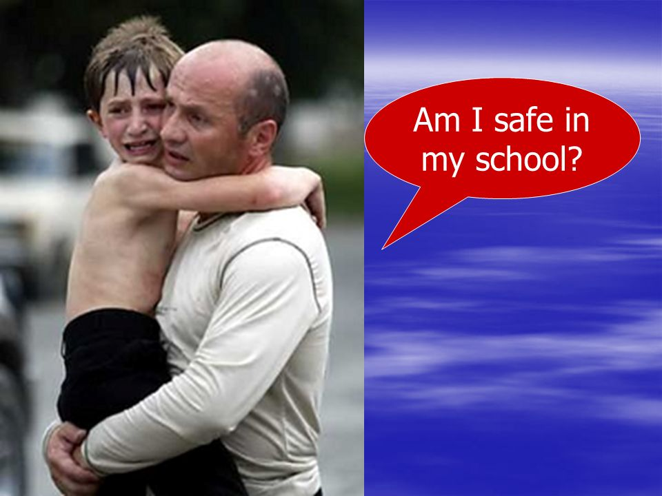 Am I safe in my school