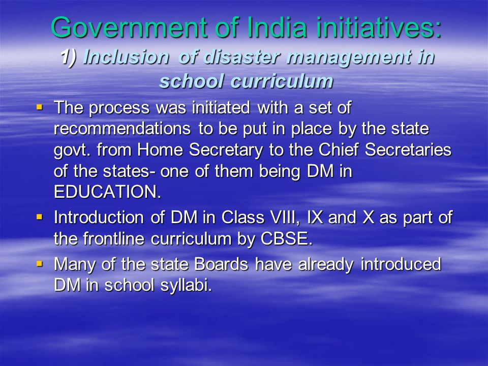 Government of India initiatives: 1) Inclusion of disaster management in school curriculum