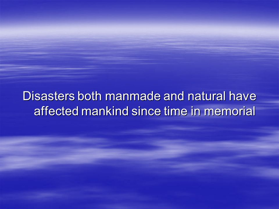 Disasters both manmade and natural have affected mankind since time in memorial