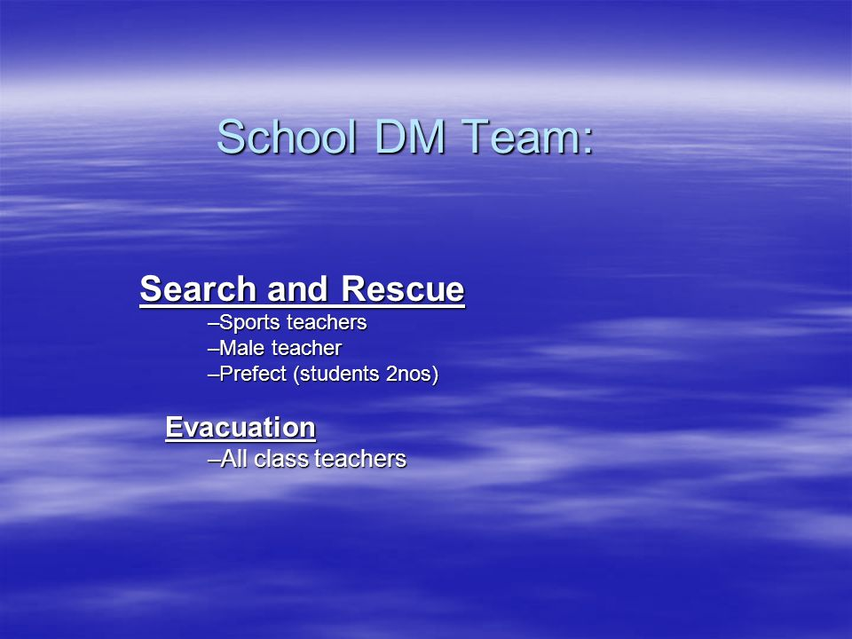 School DM Team: Search and Rescue Evacuation All class teachers