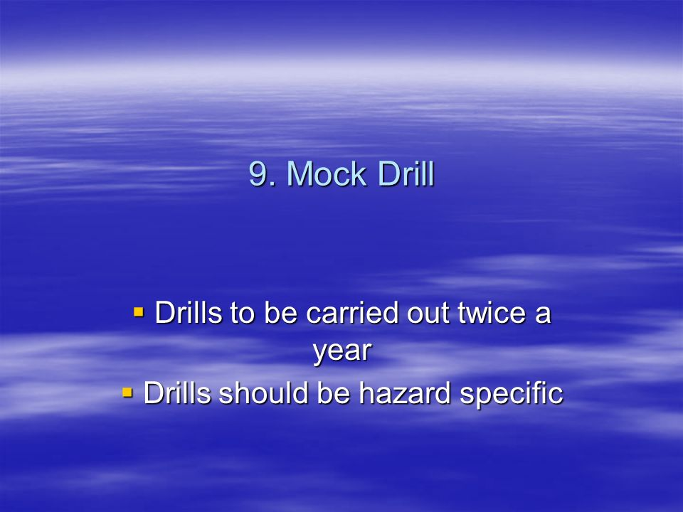 Drills to be carried out twice a year Drills should be hazard specific