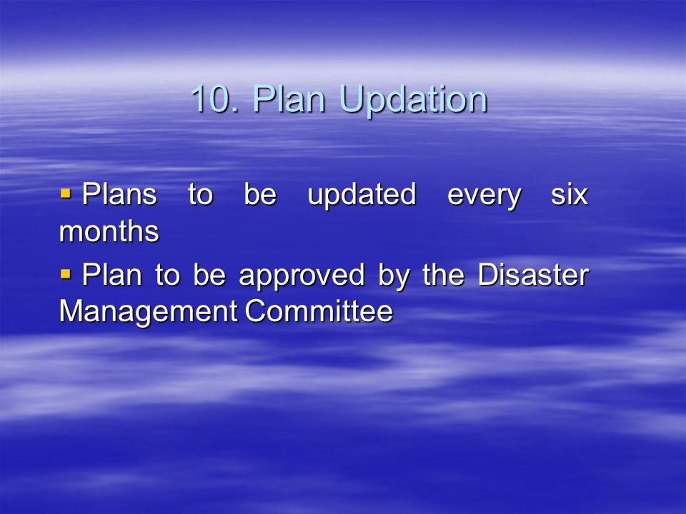 10. Plan Updation Plans to be updated every six months