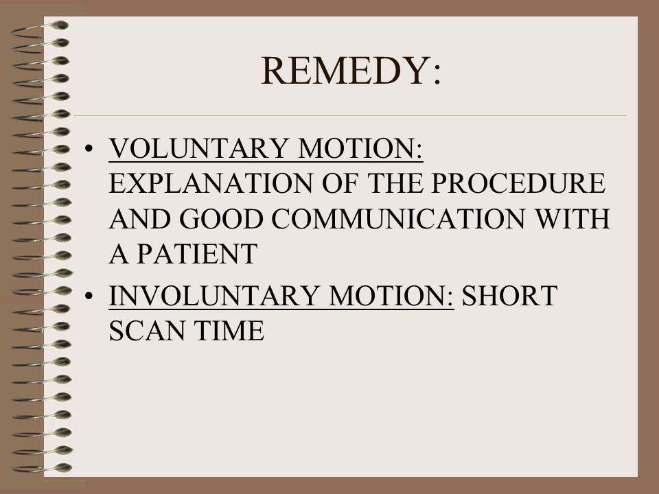 REMEDY: VOLUNTARY MOTION: EXPLANATION OF THE PROCEDURE AND GOOD COMMUNICATION WITH A PATIENT.