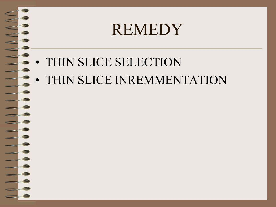 REMEDY THIN SLICE SELECTION THIN SLICE INREMMENTATION