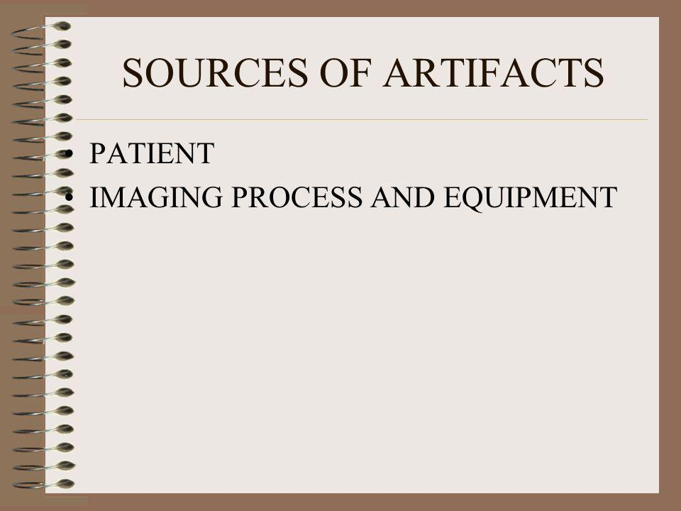 SOURCES OF ARTIFACTS PATIENT IMAGING PROCESS AND EQUIPMENT