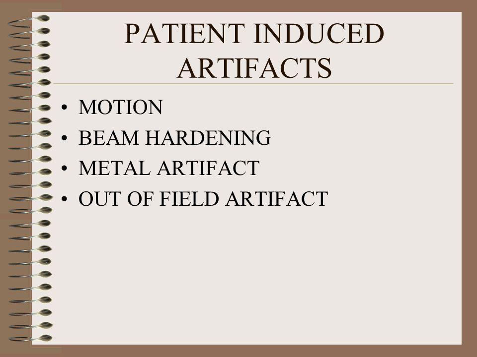 PATIENT INDUCED ARTIFACTS