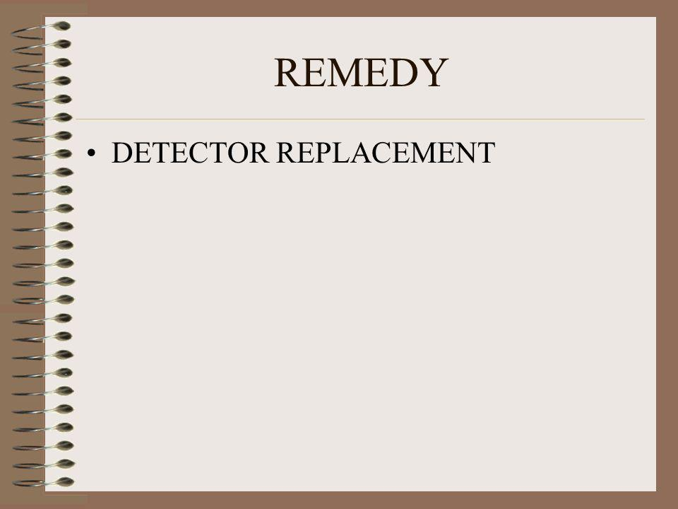 REMEDY DETECTOR REPLACEMENT