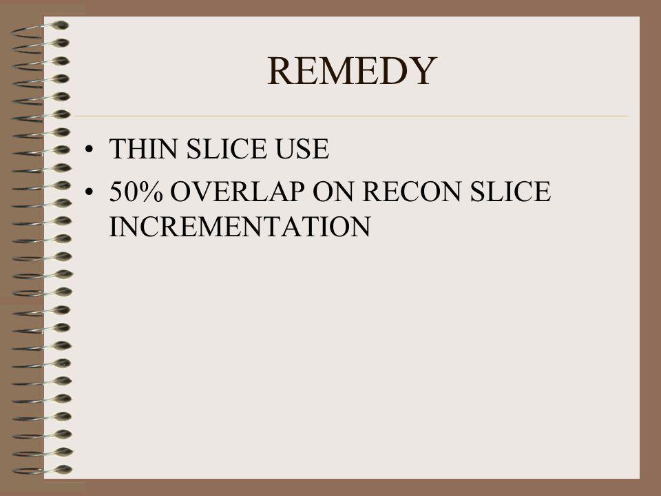 REMEDY THIN SLICE USE 50% OVERLAP ON RECON SLICE INCREMENTATION