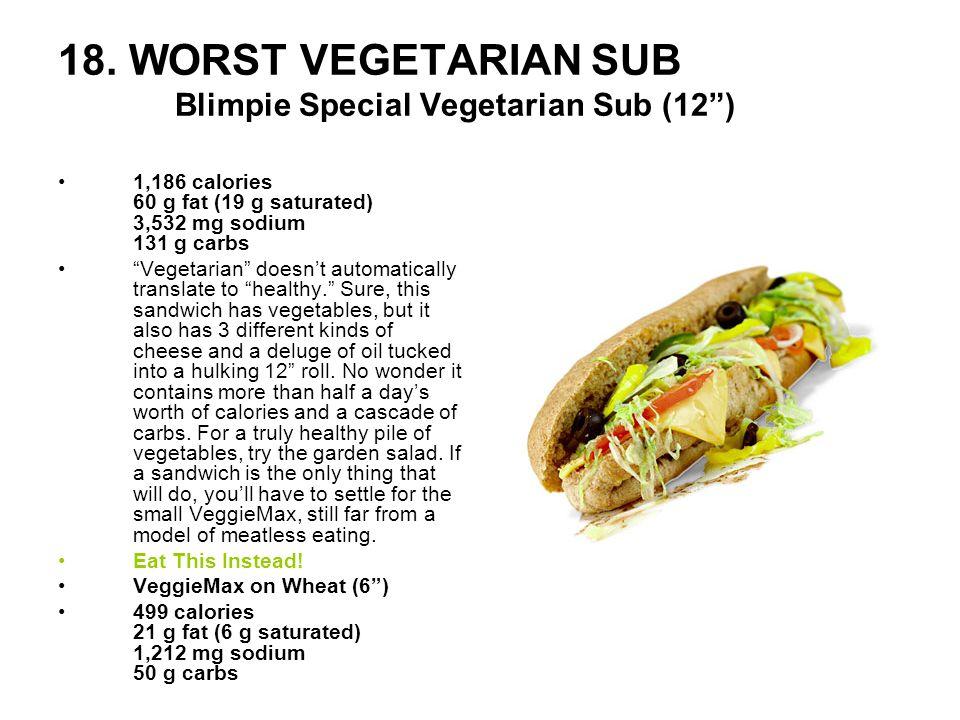 18. WORST VEGETARIAN SUB Blimpie Special Vegetarian Sub (12 )