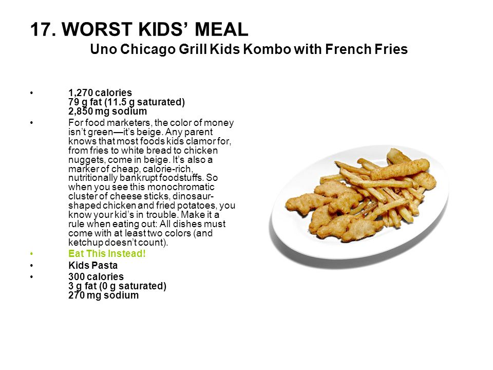 17. WORST KIDS' MEAL Uno Chicago Grill Kids Kombo with French Fries