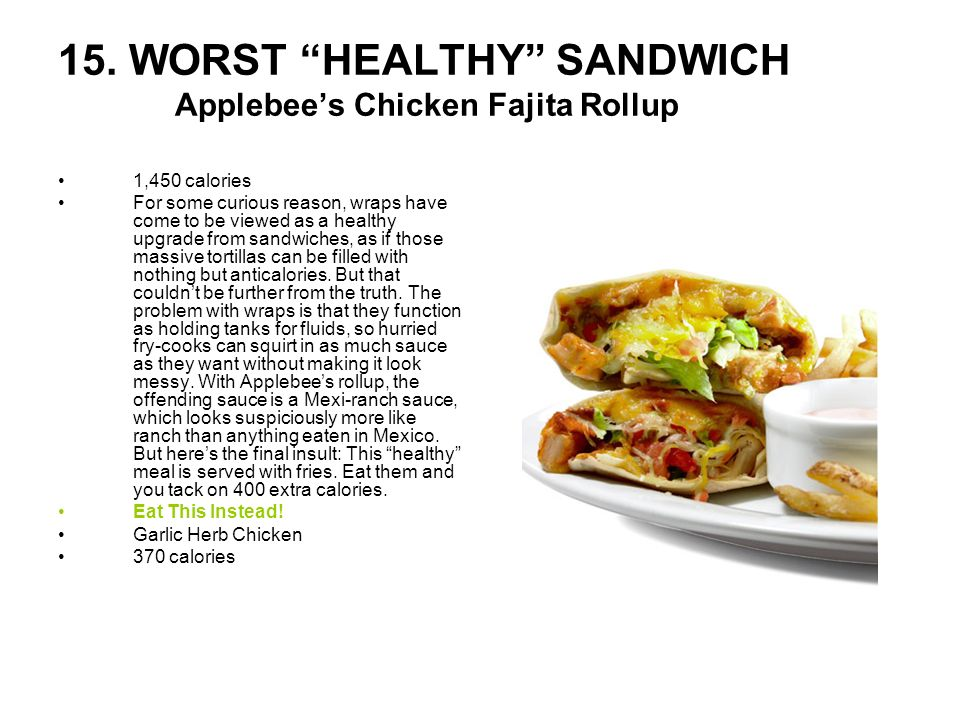 15. WORST HEALTHY SANDWICH Applebee's Chicken Fajita Rollup