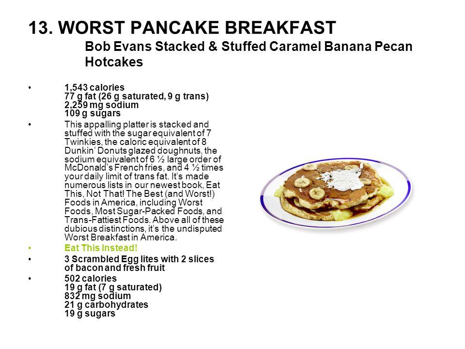 13. WORST PANCAKE BREAKFAST Bob Evans Stacked & Stuffed Caramel Banana Pecan Hotcakes