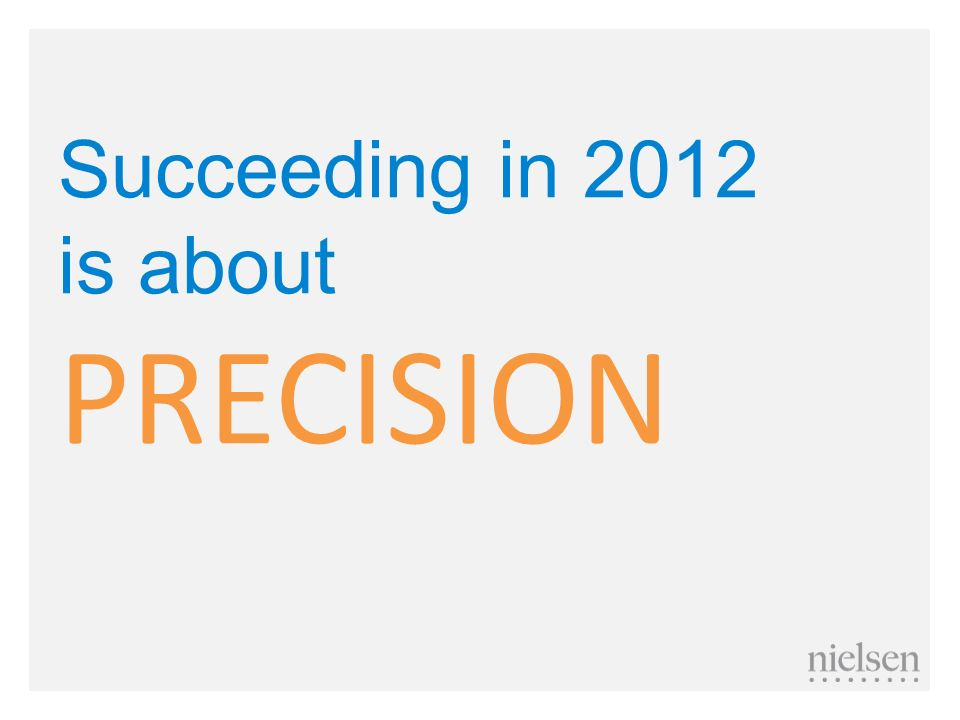 Succeeding in 2012 is about PRECISION