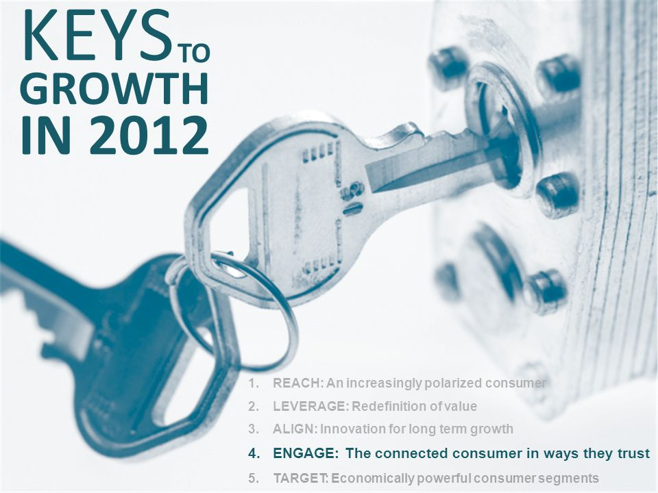 KEYS TO. GROWTH. IN 2012. REACH: An increasingly polarized consumer. LEVERAGE: Redefinition of value.