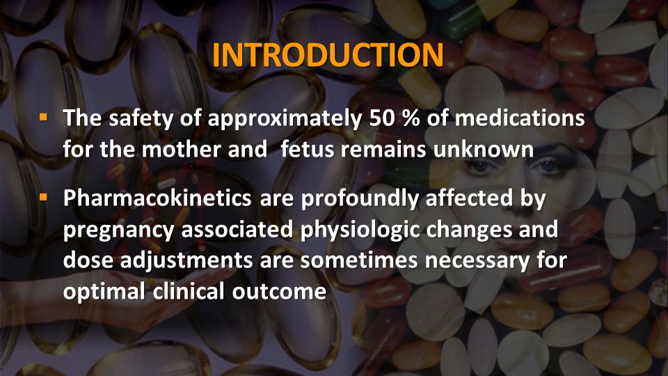 INTRODUCTION The safety of approximately 50 % of medications for the mother and fetus remains unknown.