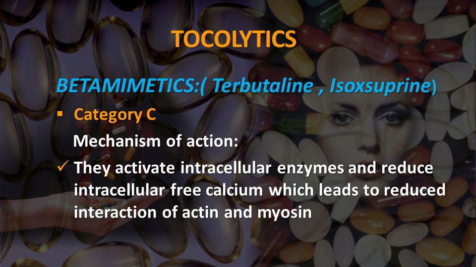 TOCOLYTICS BETAMIMETICS:( Terbutaline , Isoxsuprine) Category C