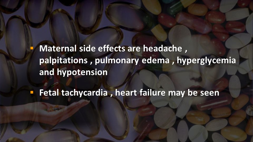 Maternal side effects are headache , palpitations , pulmonary edema , hyperglycemia and hypotension