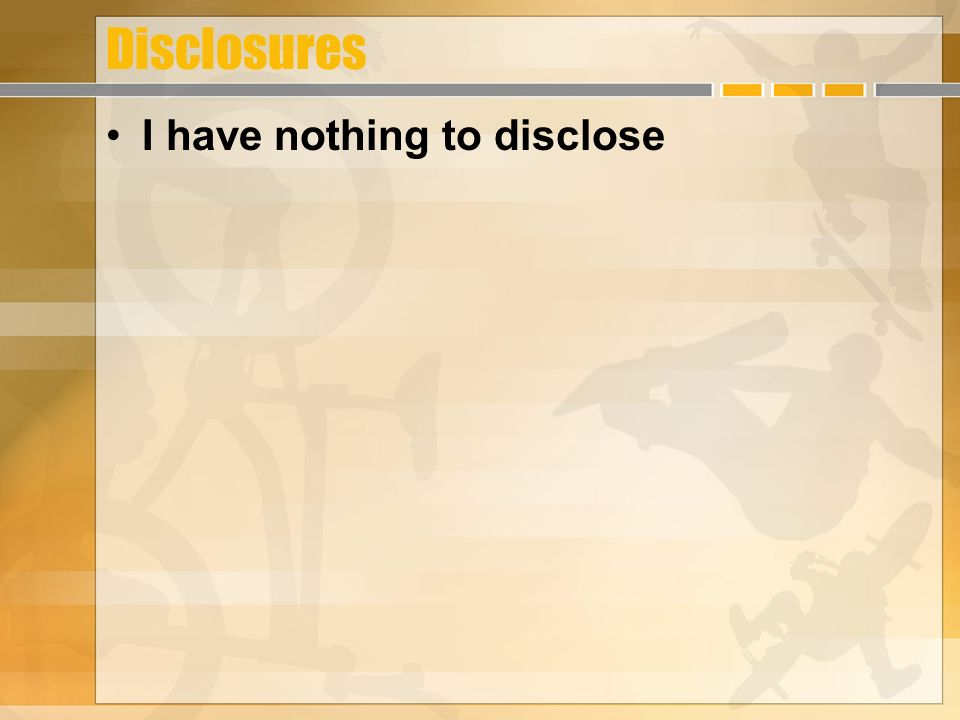 Disclosures I have nothing to disclose