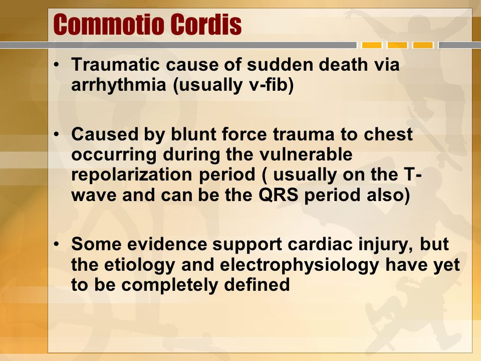 Commotio Cordis Traumatic cause of sudden death via arrhythmia (usually v-fib)